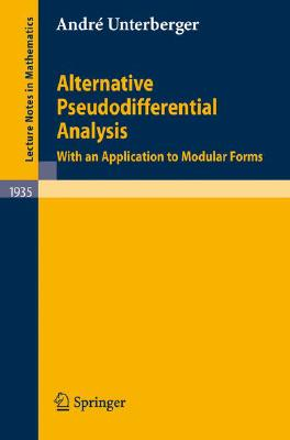 Alternative Pseudodifferential Analysis By Unterberger, Andre